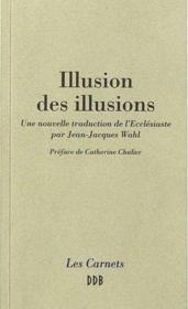 Illusion des illusions ; nouvelle traduction de l'Ecclésiaste - Couverture - Format classique