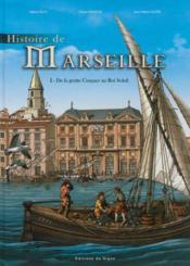 Histoire de Marseille t.1 ; de la grotte Cosquer au Roi Soleil - Couverture - Format classique