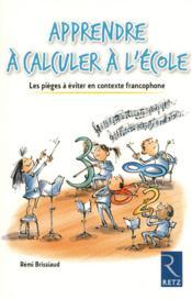 Apprendre à calculer à l'école ; les pièges à éviter en contexte francophone - Couverture - Format classique