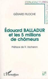 Edouard Balladur et les cinq millions de chômeurs - Couverture - Format classique
