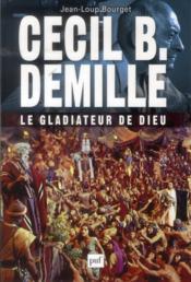 Cecil B. Demille ; le gladiateur de dieu - Couverture - Format classique