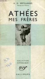 Athees Mes Freres. Collection Catholique. - Couverture - Format classique