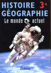 Histoire géographie ; 3e ; le monde actuel - Couverture - Format classique