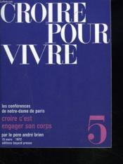 Croire Pour Vivre. Les Conferences De Notre-Dame De Paris. N°5, 19 Mars 1972. Croire C'Est Engager Son Corps. - Couverture - Format classique