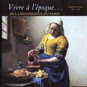 Vivre A L'Epoque De La Renaissance Du Nord - Intérieur - Format classique