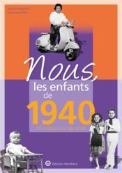 Nous, les enfants de ; 1940 ; de la naissance à l'âge adulte - Couverture - Format classique