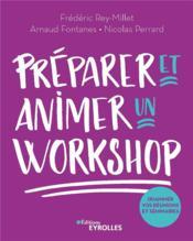 Préparer et animer un workshop ; (r)animez vos réunions et séminaires - Couverture - Format classique