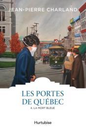Les portes de Québec T.4 ; la mort bleue - Couverture - Format classique