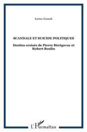 Scandale et suicide politiques (2eme edition) ; destins croisés de Pierre Bérégovoy et Robert Boulin - Couverture - Format classique