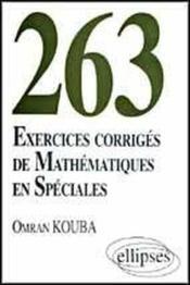 263 Exercices Corriges De Mathematiques En Speciales - Couverture - Format classique