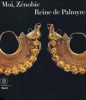 Moi, zenobie reine de palmyre - Couverture - Format classique