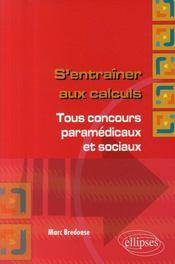 S'entraîner aux calculs ; tous concours paramédicaux & sociaux - Couverture - Format classique