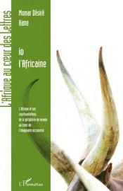 Io l'africaine ; l'Afrique et ses représentations : de la périphérie du monde au coeur de l'imaginaire occidental - Couverture - Format classique