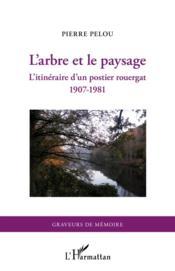 L'arbre et le paysage ; l'itinéraire d'un postier rouergat (1907-1981) - Couverture - Format classique