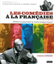 Les comédies à la française ; 250 films incontournables du cinéma comique français ! - Couverture - Format classique
