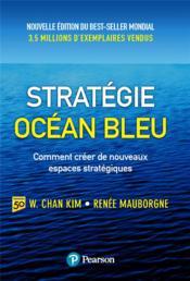 Stratégie océan bleu ; comment créer de nouveaux espaces stratégiques (2e édition) - Couverture - Format classique