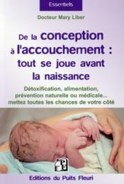 De la conception à l'accouchement ; tout se joue avant la naissance de l'enfant - Couverture - Format classique