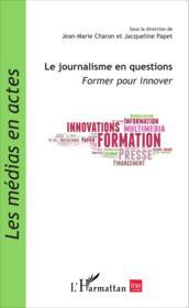 Le journalisme en questions ; former pour innover - Couverture - Format classique