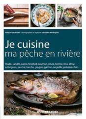 Je cuisine ma pêche en rivière ; conseil et recettes - Couverture - Format classique