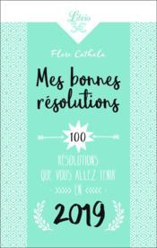 Les bonnes résolutions ; 100 résolutions que vous allez tenir en 2019 - Couverture - Format classique