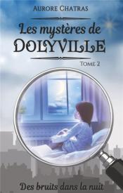 Les mystères de Dolyville t.2 ; des bruits dans la nuit - Couverture - Format classique