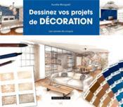 Dessinez vos projets de décoration ; les carnets de croquis - Couverture - Format classique