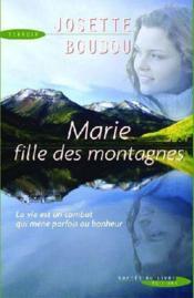 Marie, fille des montagnes ; la vie est un combat qui mène parfois au bonheur - Couverture - Format classique