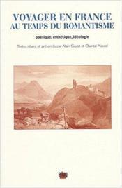 Voyager En France Au Temps Du Romantisme. Poetique, Esthetique, Ideologie - Couverture - Format classique