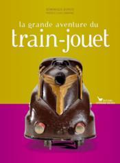 La grande aventure du train-jouet depuis 1850 - Couverture - Format classique
