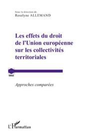 Les effets du droit de l'Union européenne sur les collectivités territoriales ; approches comparées - Couverture - Format classique