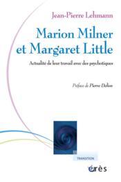 Marion Milner et Margaret Little ; actualité de leur travail avec des psychotiques - Couverture - Format classique