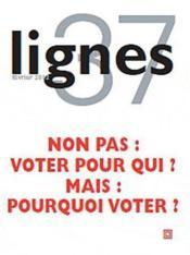 Revue Lignes N.37 ; Non Pas : Voter Pour Qui ? Mais : Pourquoi Voter ? - Couverture - Format classique