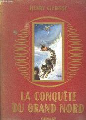 La Conquete Du Grand Nord. - Couverture - Format classique