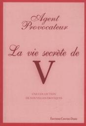 Agent Provocateur ; La Vie Secrète De V - Couverture - Format classique
