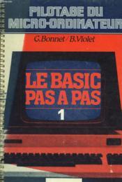 Pilotage Du Micro-Ordinateur. Le Basic Pas A Pas. 1. - Couverture - Format classique