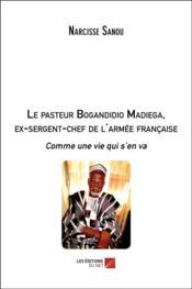 Le pasteur Bogandidio Madiega, ex-sergent-chef de l'armée française ; comme une vie qui s'en va - Couverture - Format classique