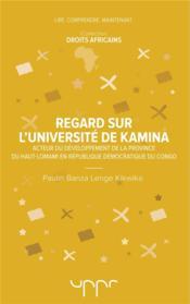 Regard sur l'université de Kamina ; acteur du développement de la province du Haut-Lomami en république démocratique du Congo - Couverture - Format classique