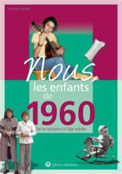 Nous, les enfants de ; 1960 ; de la naissance à l'âge adulte - Couverture - Format classique