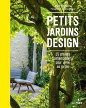 Petits jardins design ; 35 projets contemporains pour vivre au jardin - Couverture - Format classique
