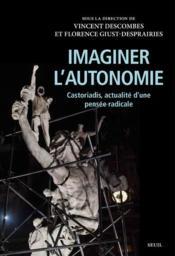 Imaginer l'autonomie : Castoriadis, actualité d'une pensée radicale - Couverture - Format classique
