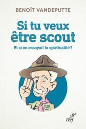Si tu veux être scout ; et si on essayait la spiritualité ? - Couverture - Format classique