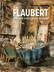 Flaubert, itinéraire d'un écrivain normand - Couverture - Format classique