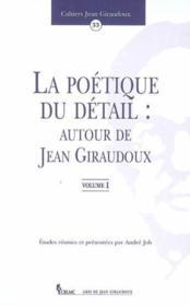 La Poetique Du Detail : Autour De Jean Giraudoux. Vol. I - Couverture - Format classique