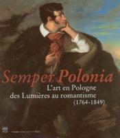 Semper polonia ; l'art en pologne, des lumi?res au romantisme, 1764-1849 - Couverture - Format classique