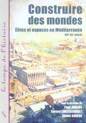 Construire Des Mondes ; Elites Et Espaces En Mediterranee Xvi-Xx Siecles - Intérieur - Format classique