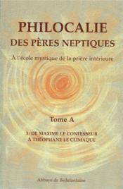 Philocalie des pères neptiques t.A3 ; de Maxime le confesseur à Théophane le climaque - Couverture - Format classique