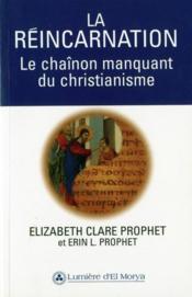 La réincarnation ; le chaînon manquant du christianisme - Couverture - Format classique