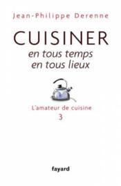 L'amateur de cuisine t.3 ; cuisiner en tous temps, en tous lieux - Couverture - Format classique