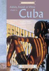 Aleida, Raysel et Vilma vivent à Cuba - Couverture - Format classique