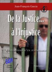 De la justice à l'injustice... révélations d'un justiciable - Couverture - Format classique